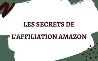Les Secrets de L'affiliation Amazon dévoilés pour vous dans ce billet